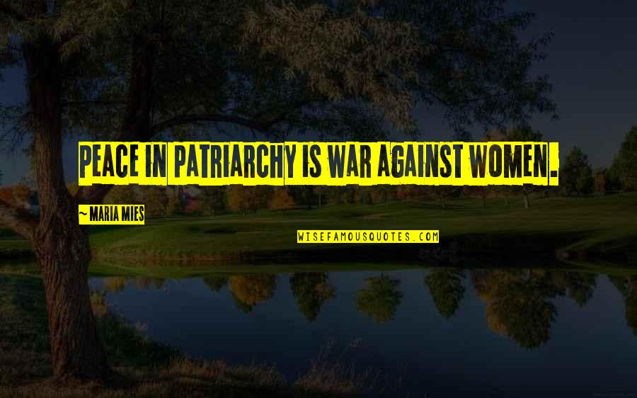 Maria Mies Quotes By Maria Mies: Peace in patriarchy is war against women.