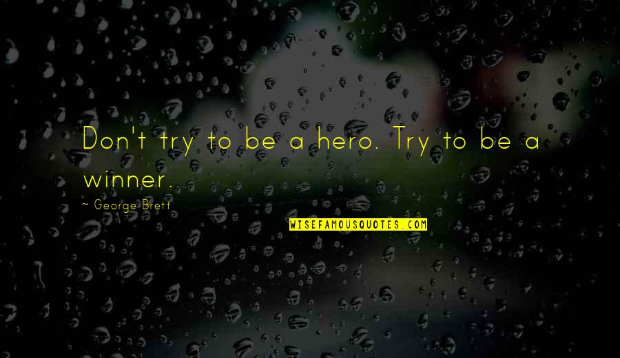 Maria Montazami Quotes By George Brett: Don't try to be a hero. Try to