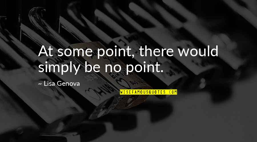Maria Montazami Quotes By Lisa Genova: At some point, there would simply be no