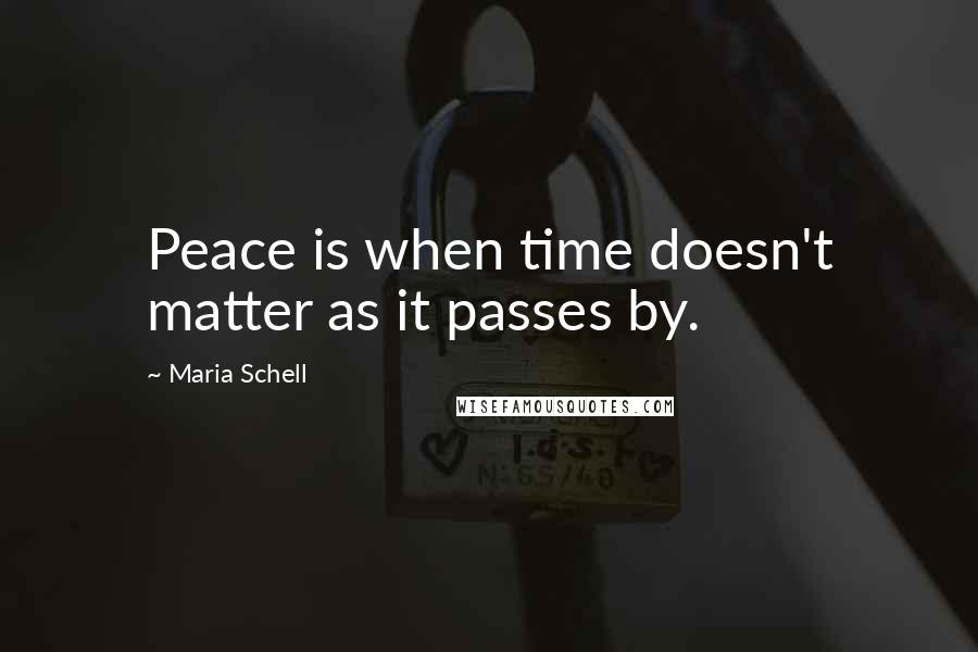 Maria Schell quotes: Peace is when time doesn't matter as it passes by.