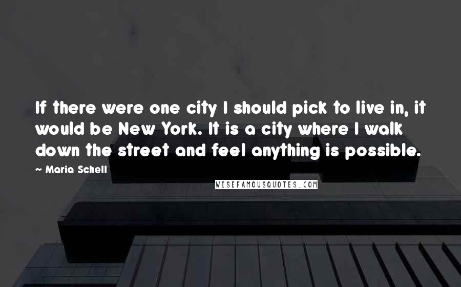 Maria Schell quotes: If there were one city I should pick to live in, it would be New York. It is a city where I walk down the street and feel anything is