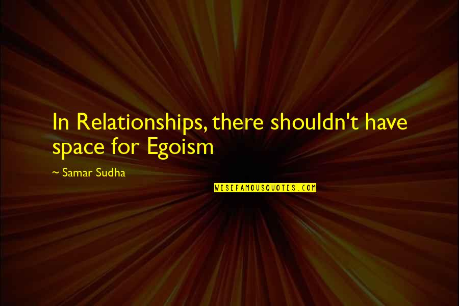 Maria Teresa Famous Quotes By Samar Sudha: In Relationships, there shouldn't have space for Egoism