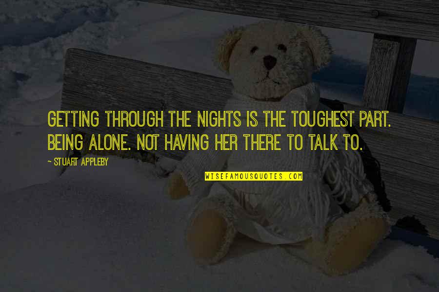 Maria Teresa Famous Quotes By Stuart Appleby: Getting through the nights is the toughest part.