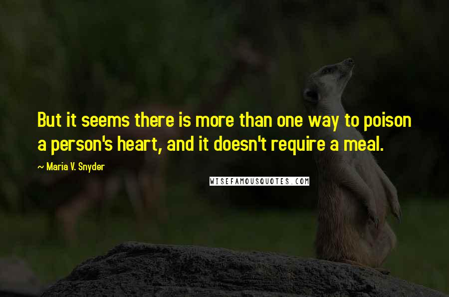Maria V. Snyder quotes: But it seems there is more than one way to poison a person's heart, and it doesn't require a meal.
