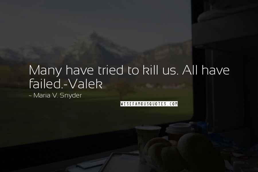 Maria V. Snyder quotes: Many have tried to kill us. All have failed.-Valek