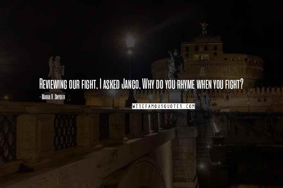Maria V. Snyder quotes: Reviewing our fight, I asked Janco, Why do you rhyme when you fight?