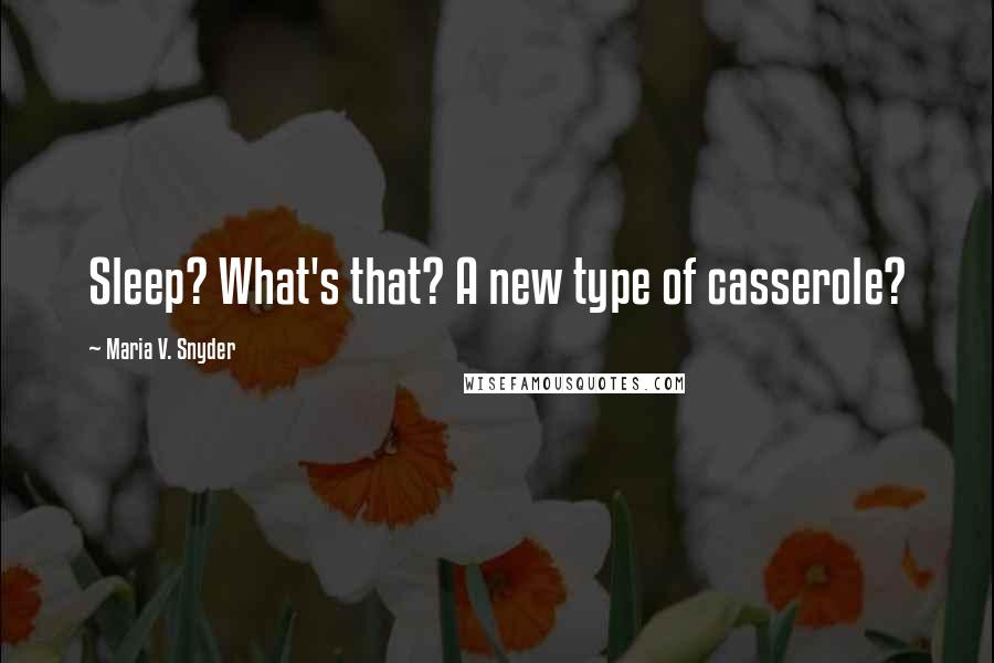 Maria V. Snyder quotes: Sleep? What's that? A new type of casserole?
