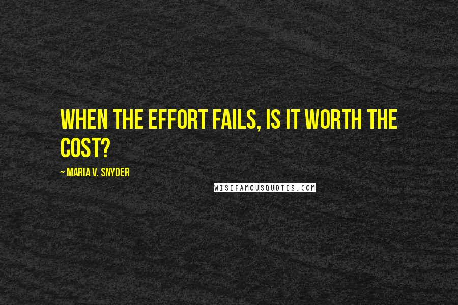 Maria V. Snyder quotes: When the effort fails, is it worth the cost?