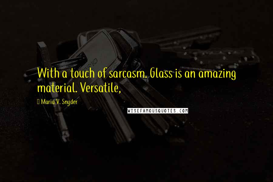 Maria V. Snyder quotes: With a touch of sarcasm. Glass is an amazing material. Versatile,
