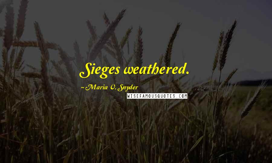 Maria V. Snyder quotes: Sieges weathered.