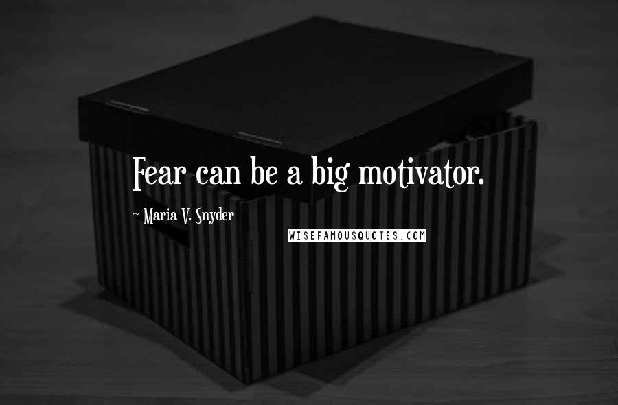Maria V. Snyder quotes: Fear can be a big motivator.