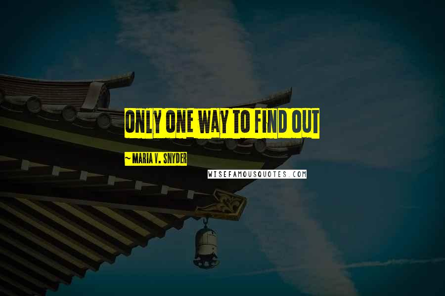 Maria V. Snyder quotes: only one way to find out