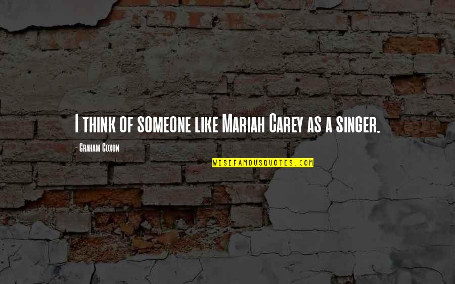 Mariah Carey's Quotes By Graham Coxon: I think of someone like Mariah Carey as