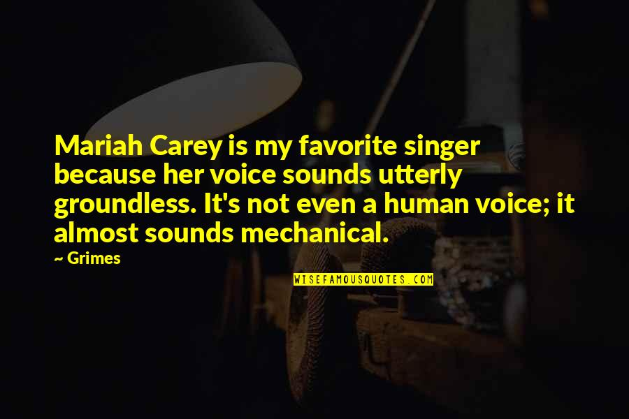 Mariah Carey's Quotes By Grimes: Mariah Carey is my favorite singer because her