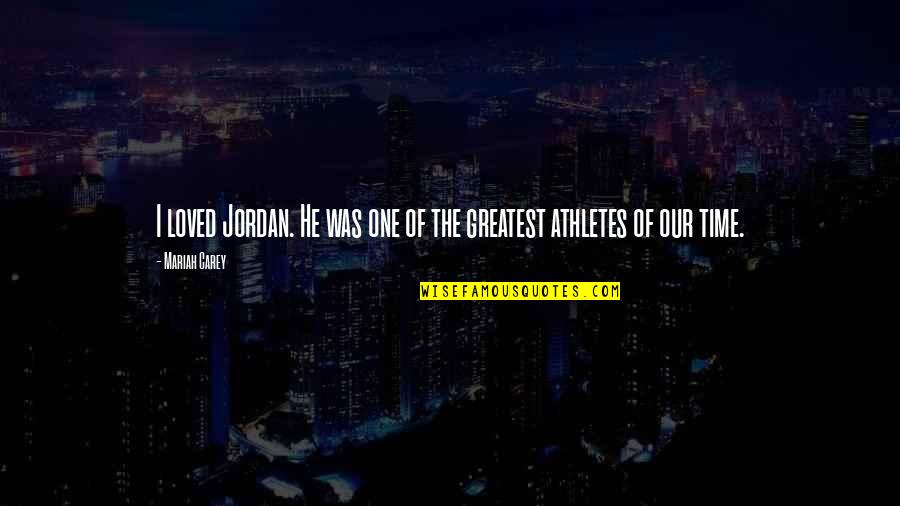Mariah Carey's Quotes By Mariah Carey: I loved Jordan. He was one of the