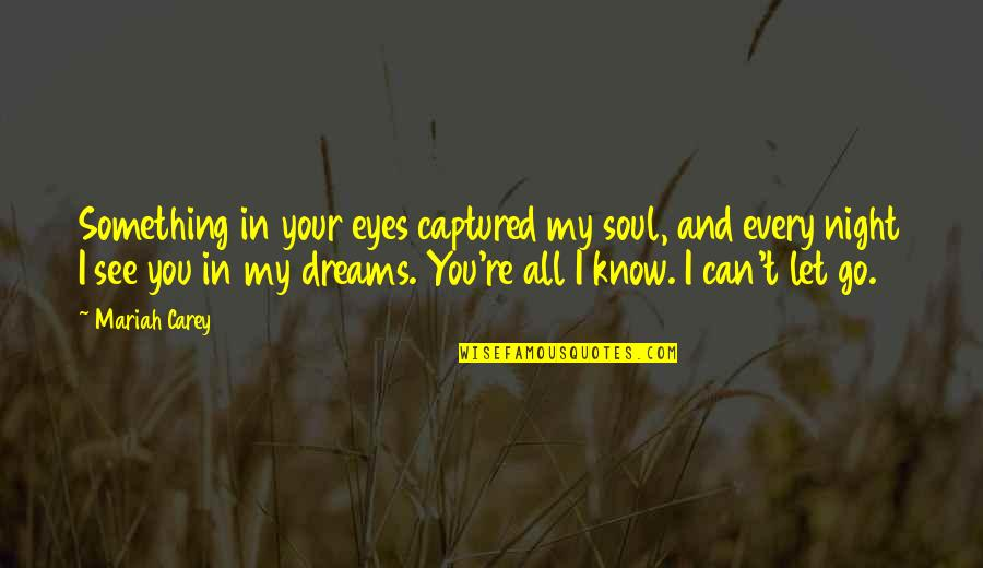 Mariah Carey's Quotes By Mariah Carey: Something in your eyes captured my soul, and