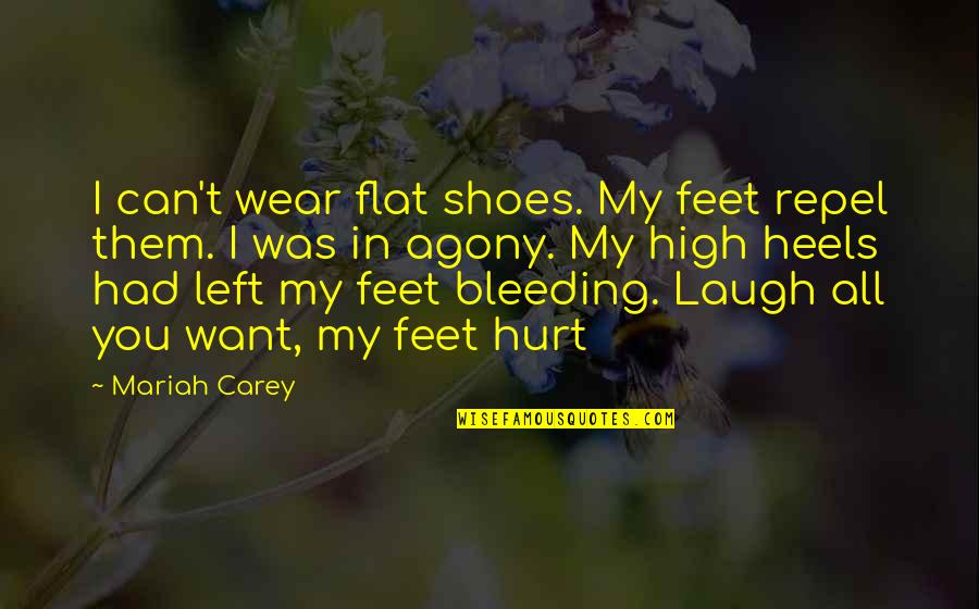 Mariah Carey's Quotes By Mariah Carey: I can't wear flat shoes. My feet repel