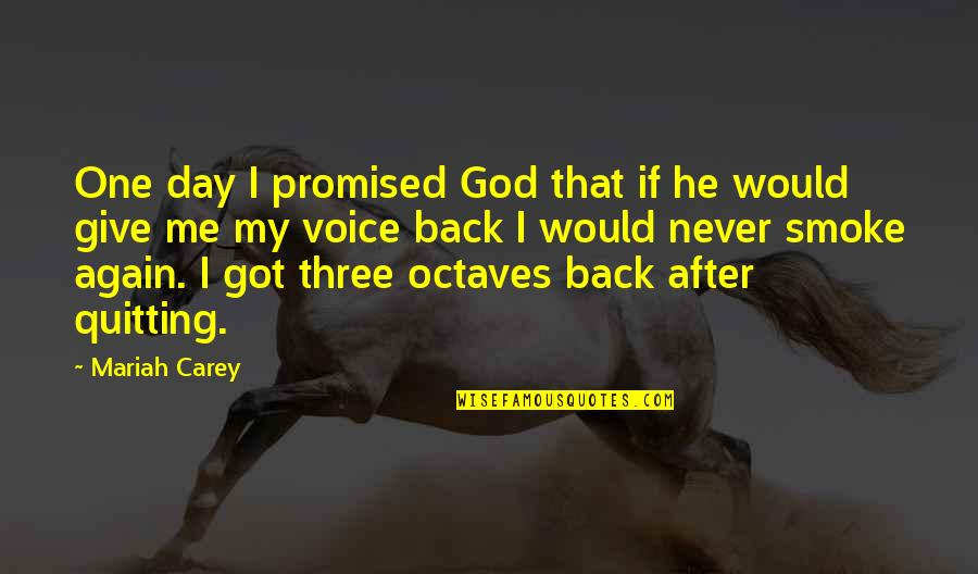 Mariah Carey's Quotes By Mariah Carey: One day I promised God that if he