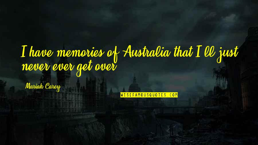 Mariah Carey's Quotes By Mariah Carey: I have memories of Australia that I'll just