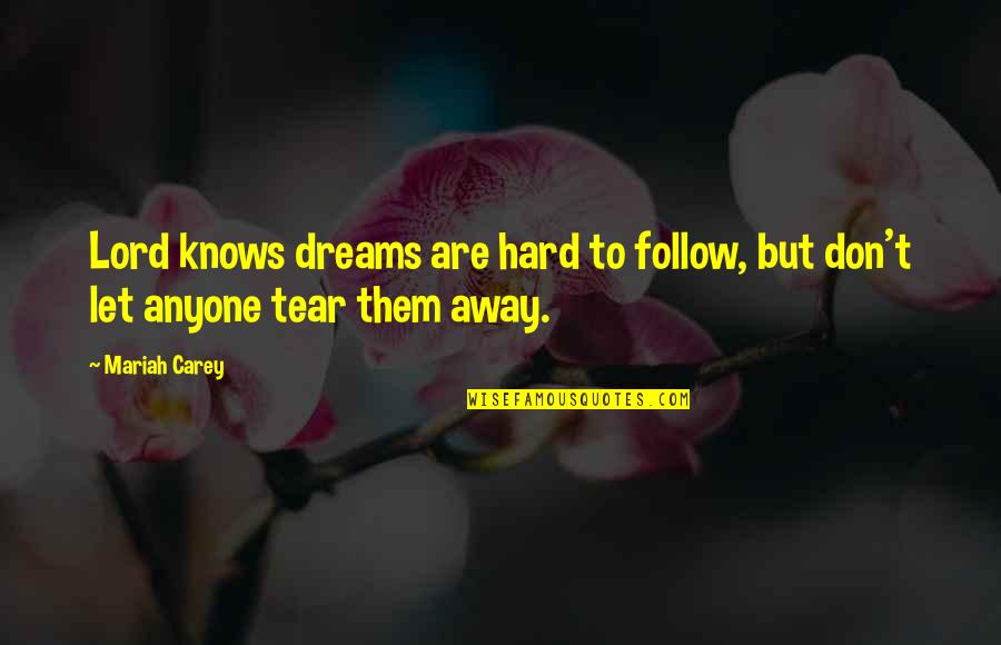 Mariah Carey's Quotes By Mariah Carey: Lord knows dreams are hard to follow, but