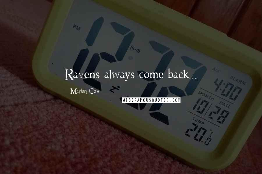 Mariah Cole quotes: Ravens always come back...