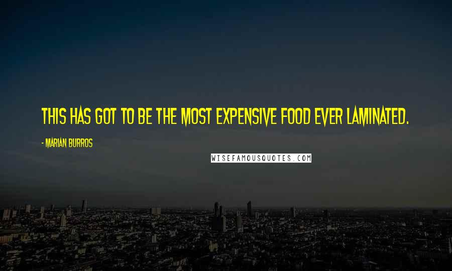 Marian Burros quotes: This has got to be the most expensive food ever laminated.