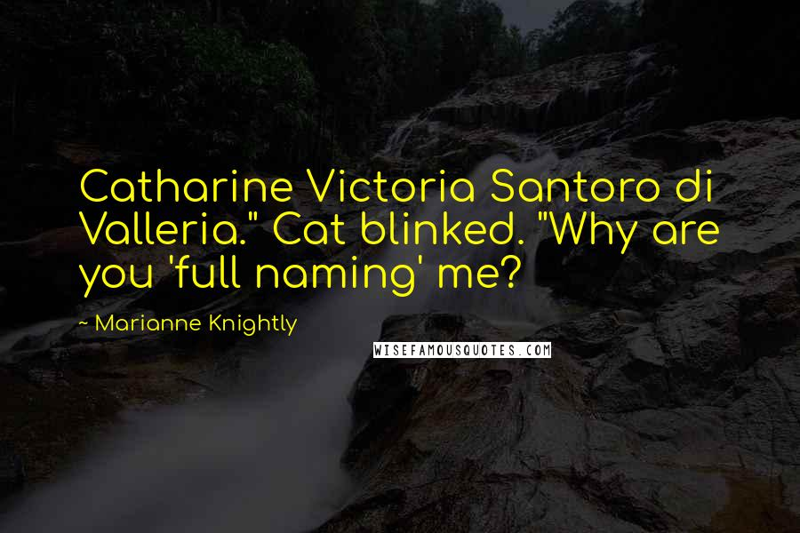 "Marianne Knightly quotes: Catharine Victoria Santoro di Valleria."" Cat blinked. ""Why are you 'full naming' me?"