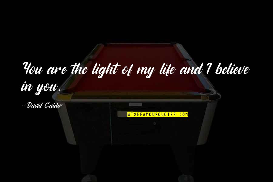 Maric Quotes By David Gaider: You are the light of my life and