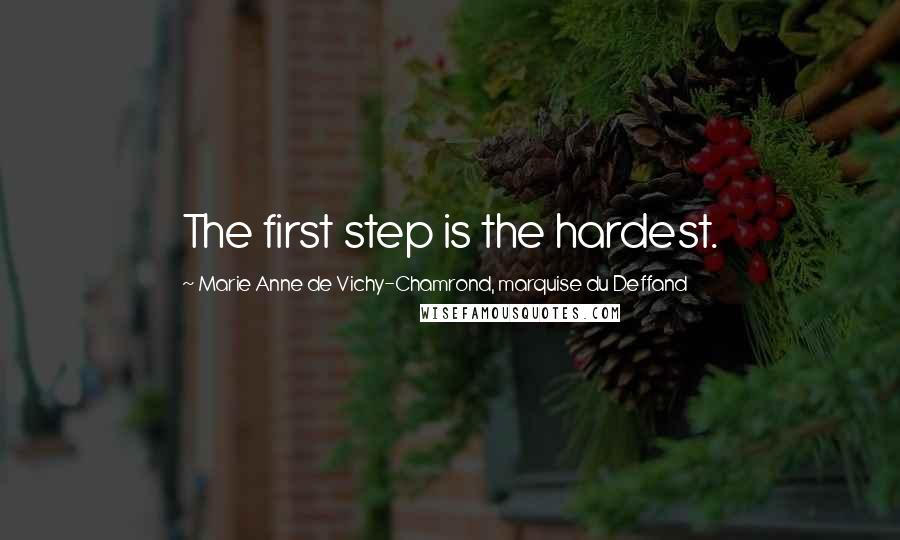 Marie Anne De Vichy-Chamrond, Marquise Du Deffand quotes: The first step is the hardest.