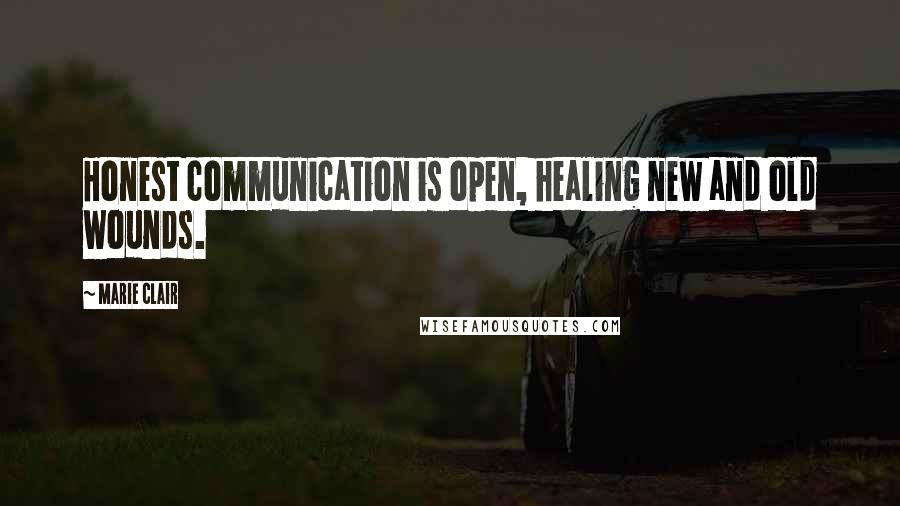 Marie Clair quotes: Honest communication is open, healing new and old wounds.