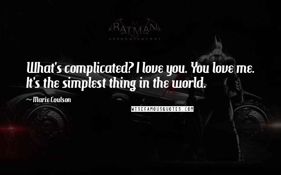 Marie Coulson quotes: What's complicated? I love you. You love me. It's the simplest thing in the world.