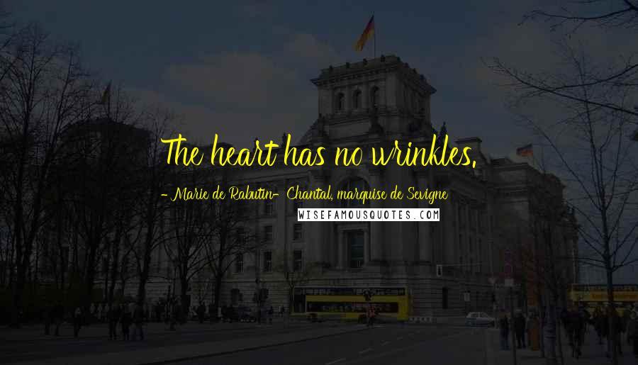 Marie De Rabutin-Chantal, Marquise De Sevigne quotes: The heart has no wrinkles.