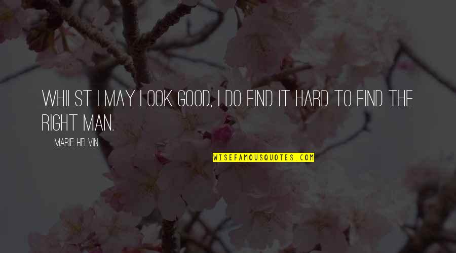 Marie Helvin Quotes By Marie Helvin: Whilst I may look good, I do find