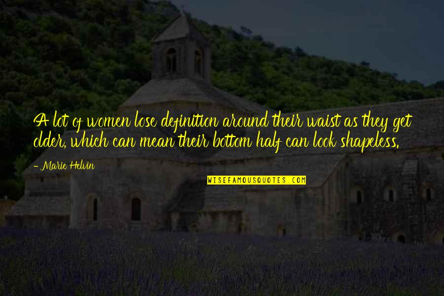 Marie Helvin Quotes By Marie Helvin: A lot of women lose definition around their