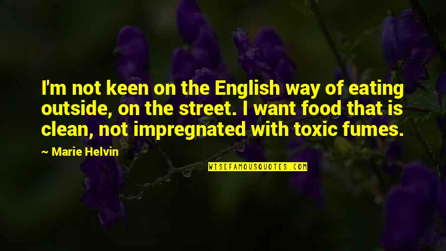 Marie Helvin Quotes By Marie Helvin: I'm not keen on the English way of