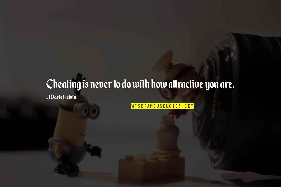 Marie Helvin Quotes By Marie Helvin: Cheating is never to do with how attractive