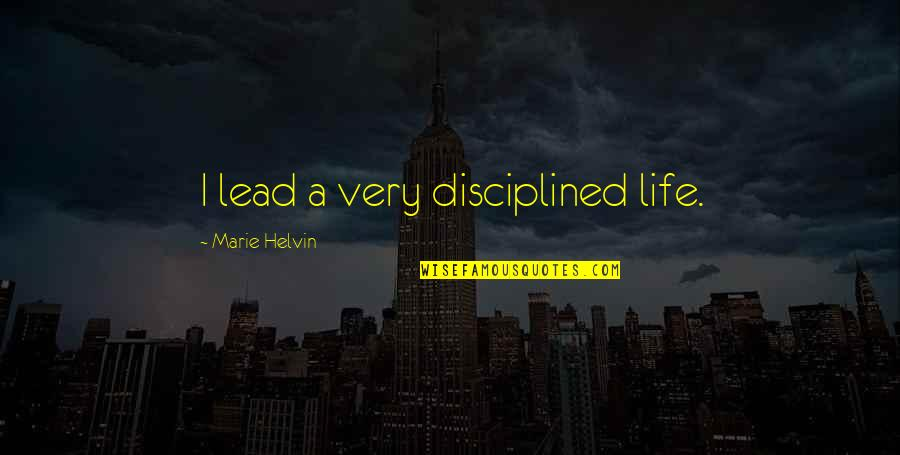 Marie Helvin Quotes By Marie Helvin: I lead a very disciplined life.