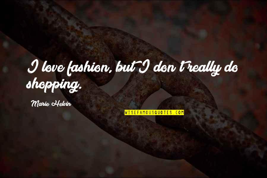 Marie Helvin Quotes By Marie Helvin: I love fashion, but I don't really do