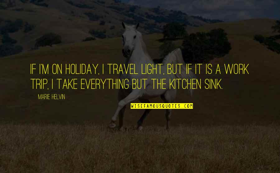 Marie Helvin Quotes By Marie Helvin: If I'm on holiday, I travel light, but