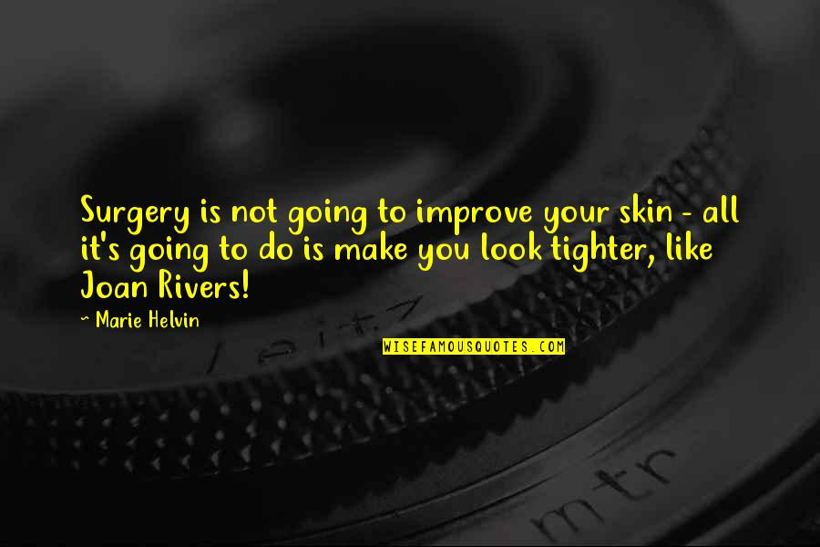 Marie Helvin Quotes By Marie Helvin: Surgery is not going to improve your skin