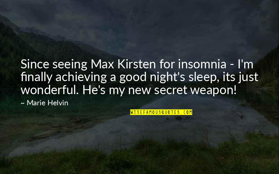 Marie Helvin Quotes By Marie Helvin: Since seeing Max Kirsten for insomnia - I'm