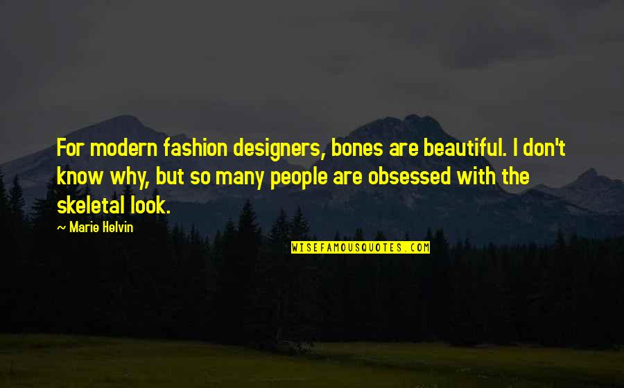 Marie Helvin Quotes By Marie Helvin: For modern fashion designers, bones are beautiful. I