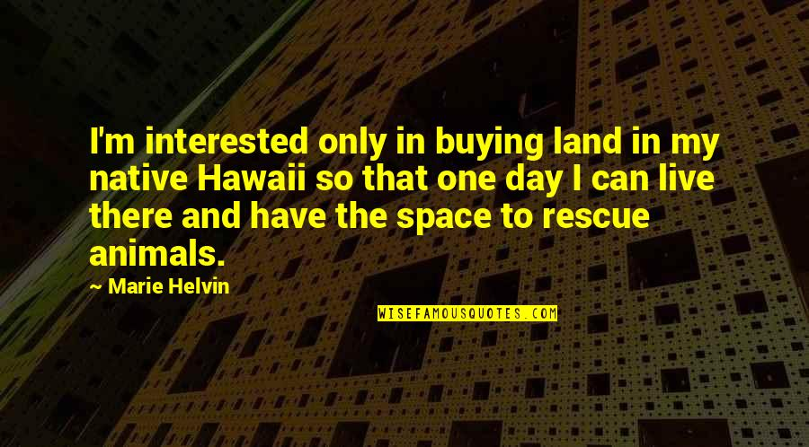 Marie Helvin Quotes By Marie Helvin: I'm interested only in buying land in my