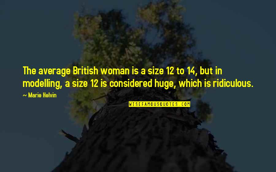 Marie Helvin Quotes By Marie Helvin: The average British woman is a size 12