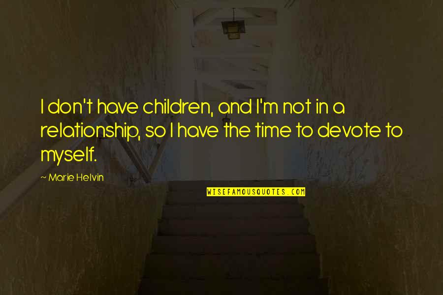 Marie Helvin Quotes By Marie Helvin: I don't have children, and I'm not in