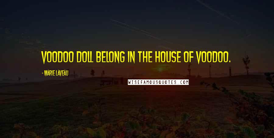 Marie Laveau quotes: Voodoo doll belong in the house of voodoo.