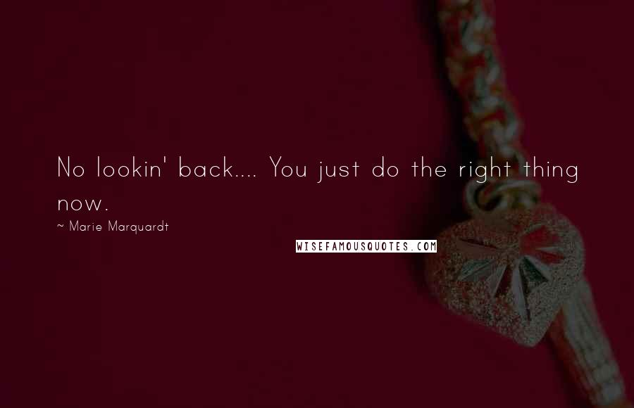 Marie Marquardt quotes: No lookin' back.... You just do the right thing now.