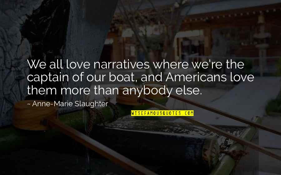 Marie Quotes By Anne-Marie Slaughter: We all love narratives where we're the captain