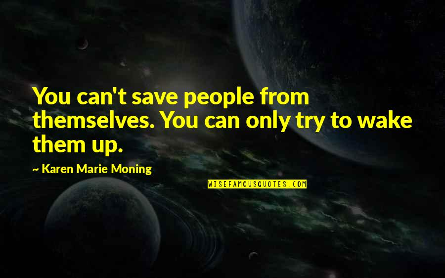 Marie Quotes By Karen Marie Moning: You can't save people from themselves. You can