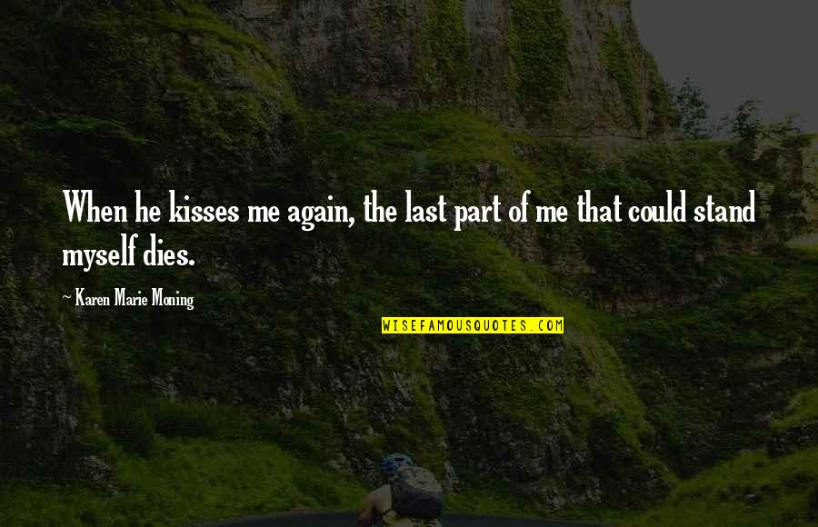 Marie Quotes By Karen Marie Moning: When he kisses me again, the last part